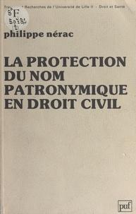 Philippe Nérac et  Université du droit et de la s - La protection du nom patronymique en droit civil - Étude de jurisprudence.