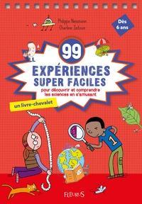 Philippe Nessmann et Charline Zeitoun - 99 expériences supers faciles - Pour découvrir et comprendre le monde en s'amusant.