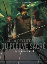 Philippe Nessmann - A la recherche du fleuve sacré - Les sources du Nil.