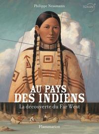 Philippe Nessmann - Au pays des indiens - La découverte du Far West.