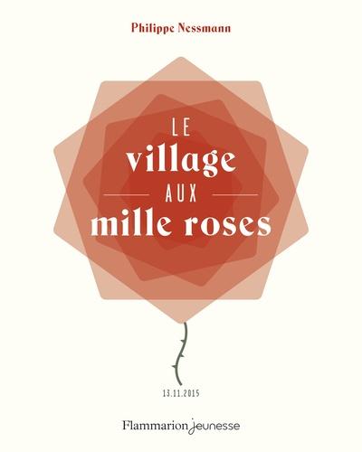 Philippe Nessmann - Le village aux mille roses.