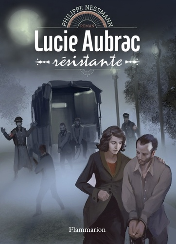 Philippe Nessmann - Lucie Aubrac, résistante.