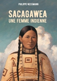 Philippe Nessmann - Sacagawea, une femme indienne.