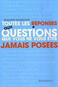 Philippe Nessmann - Toutes les réponses aux questions que vous ne vous êtes jamais posées.