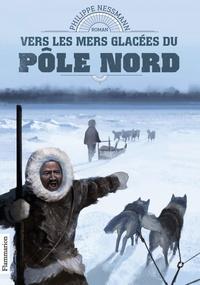 Philippe Nessmann - Vers les mers glacées du pôle Nord.