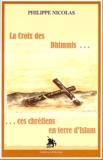 Philippe Nicolas - La Croix des dhimmis... ces chrétiens en terre d'Islam.