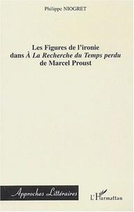Philippe Niogret - Les figures de l'ironie dans A la recherche du temps perdu de Marcel Proust.