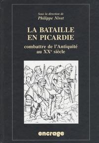 Philippe Nivet et Jean-Louis Cadoux - La bataille de Picardie - Combattre de l'Antiquité au XXe siècle.