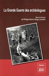 Philippe Nivet et Serge Lewuillon - La grande guerre des archéologues.