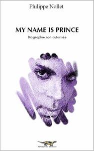 Philippe Nollet - My Name is Prince - Biographie non autorisée.