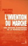 Philippe Norel - L'invention du marché - Une histoire économique de la mondialisation.
