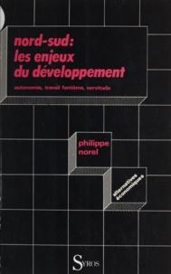 Philippe Norel - Nord-sud, les enjeux du développement - Autonomie, travail-fantôme, servitude.