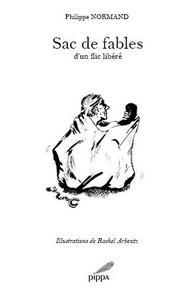 Philippe Normand et Rachel Arbentz - Sac de fables - D'un flic libéré.