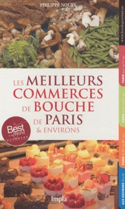 Philippe Noury - Les meilleurs commerces de bouche de Paris & environs - 2011.