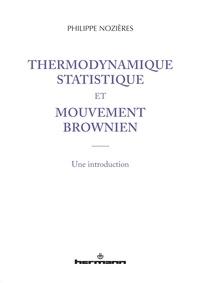 Thermodynamique statistique et mouvement brownien- Une introduction - Philippe Nozières | Showmesound.org
