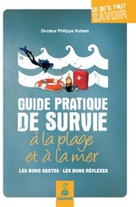 Philippe Nuham - Guide pratique de survie à la plage et à la mer - Les bons gestes, les bons réflexes.