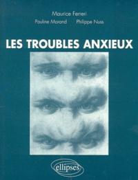 Philippe Nuss et Maurice Ferreri - Les troubles anxieux.