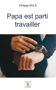 Philippe Nyls - Papa est parti travailler.