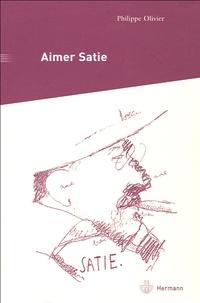 Philippe Olivier - Aimer Satie - Portraits, témoignages et analyses contemporaines du compositeur.