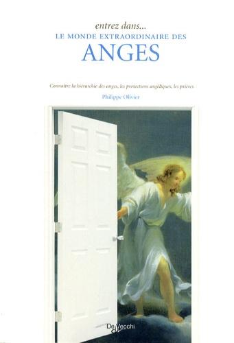 Philippe Olivier - Entrez dans... le monde extraordinaire des anges - Connaître la hiérarchie des anges, les protections angéliques, les prières.
