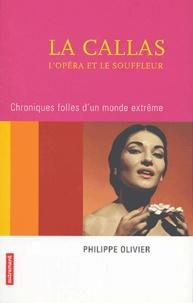 Philippe Olivier - La Callas, l'opéra et le souffleur - Chroniques folles d'un monde extrême.