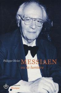 Philippe Olivier - Olivier Messiaen ou la lumière.