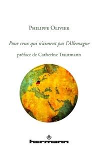 Philippe Olivier - Pour ceux qui n'aiment pas l'Allemagne.