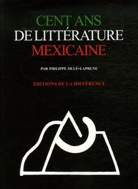 Philippe Ollé-Laprune - Cent ans de littérature mexicaine.