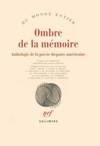 Philippe Ollé-Laprune - Ombre de la mémoire - Anthologie de la poésie hispano-américaine.