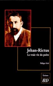 Philippe Oriol - Jehan-Rictus - La vraie vie du poète.