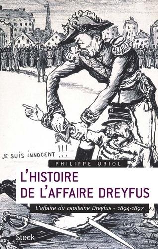Philippe Oriol - L'Histoire de l'Affaire Dreyfus T.1 - L'affaire du capitaine Dreyfus, 1894-1897.