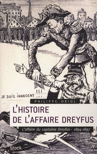 Philippe Oriol - L'histoire de l'Affaire Dreyfus - Tome 1, L'affaire du capitaine Dreyfus, 1894-1897.