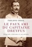 Philippe Oriol - Le faux ami du capitaine Dreyfus - Picquart, l'Affaire et ses mythes.