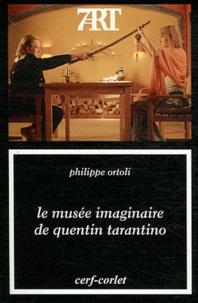 Philippe Ortoli - Le musée imaginaire de Quentin Tarantino.