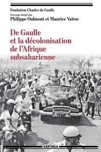 Philippe Oulmont et Maurice Vaïsse - De Gaulle et la décolonisation de l'Afrique subsaharienne.