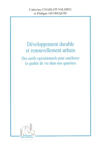 Philippe Outrequin et Catherine Charlot-Valdieu - Développement durable et renouvellement urbain - Des outils opérationnels pour améliorer la qualité de vie dans nos quartiers.