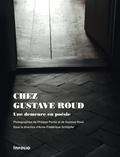 Philippe Pache et Gustave Roud - Chez Gustave Roud - Une demeure en poésie.
