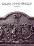 Philippe Palasi - Plaques de cheminées héraldiques - Histoire d'un support métallique des armoiries - fin XVe-XXe siècle.