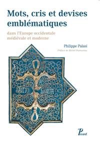 Répertoire de mots, cris et devises emblématiques dans l'Europe occidentale médiévale et moderne - Philippe Palasi pdf epub