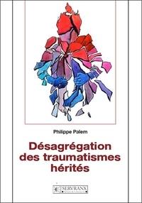 Philippe Palem - Désagrégation des traumatismes hérités.
