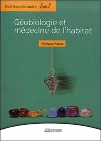 Guérison vibratoire- Tome 2, Géobiologie et médecine de l'habitat - Philippe Palem |