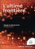 Philippe Palem - L'ultime frontière - Voyage au-delà de la Vie.