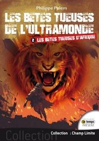 Philippe Palem - Les bêtes tueuses de l'ultramonde Tome 2 - Les bêtes tueuses d'Afrique.