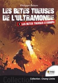 Philippe Palem - Les bêtes tueuses de l'ultramonde - Tome 1, Les bêtes tueuses d'Europe.