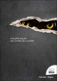 Philippe Palem - Les ovnis de Lucifer.