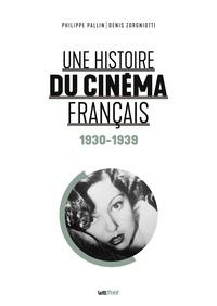 Philippe Pallin et Denis Zorgniotti - Une histoire du cinéma français - Tome 1, 1930-1939.