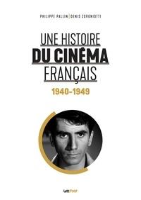 Philippe Pallin et Denis Zorgniotti - Une histoire du cinéma français - Tome 2, 1940-1949.