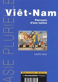 Philippe Papin - Viêt-Nam - Parcours d'une nation.