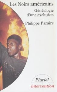Philippe Paraire - Les Noirs américains - Généalogie d'une exclusion.