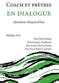 Philippe Paré et Paul Préaux - Coach et prêtres en dialogue - Questions d'aujourd'hui.